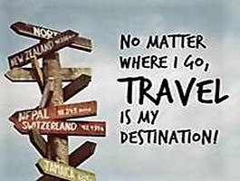 No matter where I go, travel is my destination.